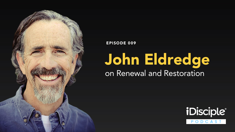 John Eldredge Wild At Heart Quotes Quotesgram: Episode 009: John Eldredge On Renewal And Restoration
